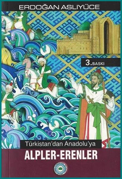 Türkistan dan Anadolu ya Alpler Erenler (Erdoğan ASLIYÜCE)